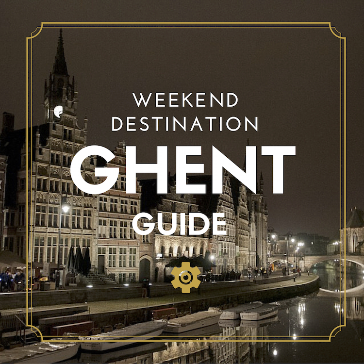 Weekend Destination Ghent – Guide to a Beautiful City with a Strong Character